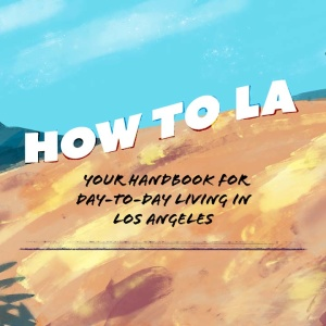 How To LA: Your Handbook For Day-To-Day Living In Los Angeles