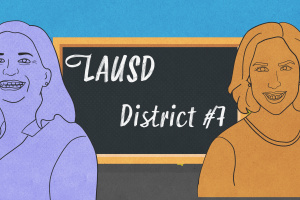 LAUSD School Board: What We Know So Far In The District 7 Race
